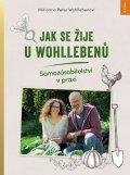 Wohllebenovi Miriam a Peter: Jak se žije u Wohllebenů - Samozásobitelství v praxi