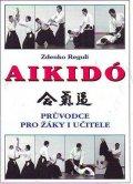 Reguli Zdenko: Aikidó - Průvodce pro žáky i učitele