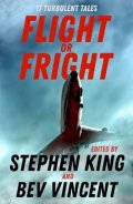 King Stephen: Flight or Fright : 17 Turbulent Tales Edited by Stephen King and Bev Vincen