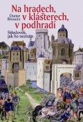 Breuers Dieter: Na hradech, v klášterech, v podhradí - Středověk, jak ho neznáte - 2. vydán