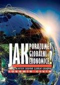 Civín Lubomír: Jak porozumět globální ekonomice? - Předmět a metody zkoumání globální ekon