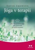 Emerson David: Jóga v terapii - Trauma-sensitivní jóga jako pomocník při léčbě traumatu
