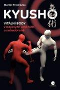 Procházka Martin: Kyusho - Vitální body v bojových uměních a sebeobraně