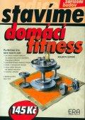 kolektiv autorů: Domácí fitness - Stavíme