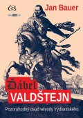 Bauer Jan: Ďábel Valdštejn - Pozoruhodný osud vévody frýdlantského