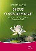 Allione Tsultrim: Pečuj o své démony - Starobylá moudrost pro vyřešení vnitřního konfliktu