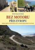 Macourek Petr: Bez motoru přes Evropu - Kniha nejen o cestování, ale i o velké touze splni