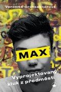 Grohsebnerová Veronika: Max, vyprojektovaný kluk z předměstí