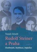 Zdražil Tomáš: Rudolf Steiner a Praha - Osobnosti, instituce, impulzy