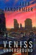 VanderMeer Jeff: Veniss Underground