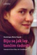 Dauzet Dominique-Marie: Biju se jak lev, tančím radostí - Intenzivní život Kláry de Castelbajac