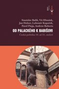 Balík Stanislav: Od Palackého k Babišovi - Česká politika 19. až 21. století