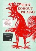 Mikš František: Rudý kohout Picasso - Ideologie a utopie v umění 20. století: od Malevičova