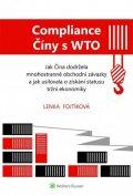 Fojtíková Lenka: Compliance Číny s WTO Jak Čína dodržela obchodní závazky a jak usilovala o