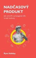 Holiday Ryan: Nadčasový produkt - Jak vytvořit a propagovat dílo trvalé hodnoty