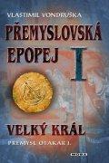 Vondruška Vlastimil: Přemyslovská epopej I. - Velký král Přemysl Otakar I.