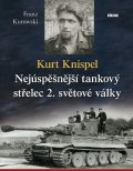 Kurowski Franz: Kurt Knispel - Nejúspěšnější tankový střelec 2. světové války