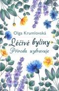 Krumlovská Olga: Léčivé byliny - Příroda uzdravuje