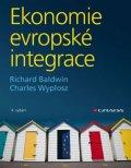 Baldwin Richard, Wyplosz Charles,: Ekonomie evropské integrace