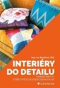 Bastlová Iva: Interiéry do detailu - Nápady pro ty, kteří chtějí od svého doma více