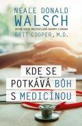 Walsch Neale Donald, Cooper Brit,: Kde se potkává Bůh s medicínou