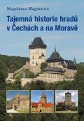 Wagnerová Magdalena: Tajemná historie hradů v Čechách a na Moravě