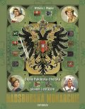 Wagner Wilhelm J.: Habsburská monarchie - Dějiny Rakouska-Uherska slovem i obrazem