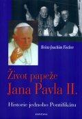 Fischer Hans-Joachim: Život papeže Jana Pavla II. - Historie jednoho Pontifikátu