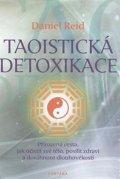 Reid Daniel: Taoistická detoxikace - Přirozená cesta, jak očistit své tělo, posílit zdra