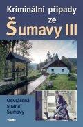 kolektiv autorů: Kriminální případy zeŠumavy III.