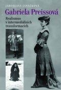 Janáčková Jaroslava: Gabriela Preissová - Realismus v intermediálních transformacích