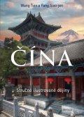 Wang Ťien, Fang Siao-jen: ČÍNA - Stručné ilustrované dějiny