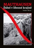Vlk Václav: Mauthausen - Ďábel v líbezné krajině