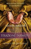 Byrdová Sandra: Strážkyně tajemství - Román oKateřině Parrové. Milostné vztahy Tudorovců