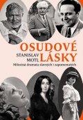 Motl Stanislav: Osudové lásky - Milostná dramata slavných i zapomenutých