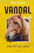 Hozová Hana: Vandal a já aneb Kůň pro radost