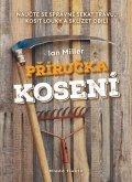 Miller Ian: Příručka kosení - Naučte se správně sekat trávu, kosit louky a sklízet obil