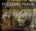 Cílek Václav: Podzemní Praha - Jeskyně, doly, štoly, krypty a podzemní pískovny velké Pra