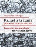 Kratochvil Alexander: Paměť a trauma pohledem humanitních věd - Komentovaná antologie teoretickýc