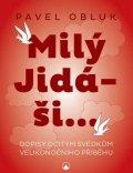 Obluk Pavel: Milý Jidáši - Dopisy očitým svědkům velikonočního příběhu