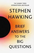Hawking Stephen W.: Brief Answers to the Big Questions : the final book from Stephen Hawking