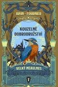 Fournier Alain Henry: Kouzelné dobrodružství - Velký Meaulnes