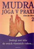 da Silva Kim: Mudra jóga v praxi 2 - Svěřuji své tělo do svých vlastních rukou...