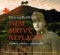 Rytířová Helena: Jsem mrtvý, neplačte - Dojemný příběh z 1. světové války - CD