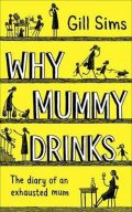 Sims Gill: Why Mummy Drinks