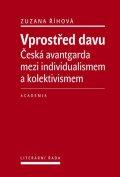 Říhová Zuzana: Vprostřed davu - Česká avantgarda mezi individualismem a kolektivismem