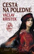 Křístek Václav: Cesta na poledne - 2. vydání