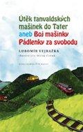 Vejražka Lubomír: Útěk tanvaldských mašinek do Tater aneb Boj mašinky Pádlenky za svobodu