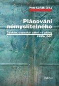 Luňák Petr: Plánování nemyslitelného - Československé válečné plány 1950-1990