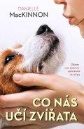 MacKinnon Danielle: Co nás učí zvířata - Objevte svou duchovní spřízněnost se zvířaty